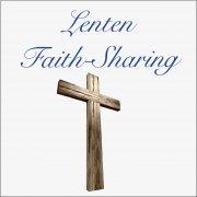 Lenten Faith Sharing series